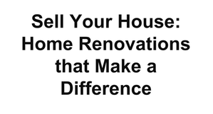 Sell Your House Home Renovations That Make A Difference
