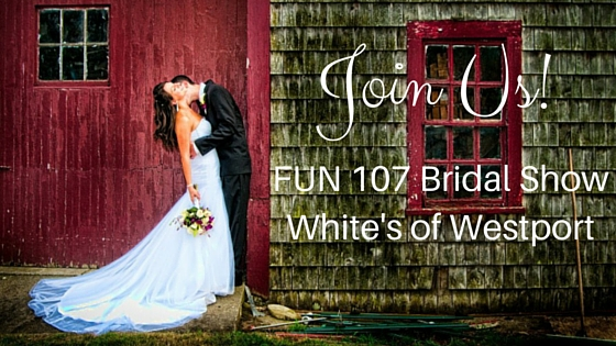 We'll be at the FUN 107 Bridal Show in Westport, MA!