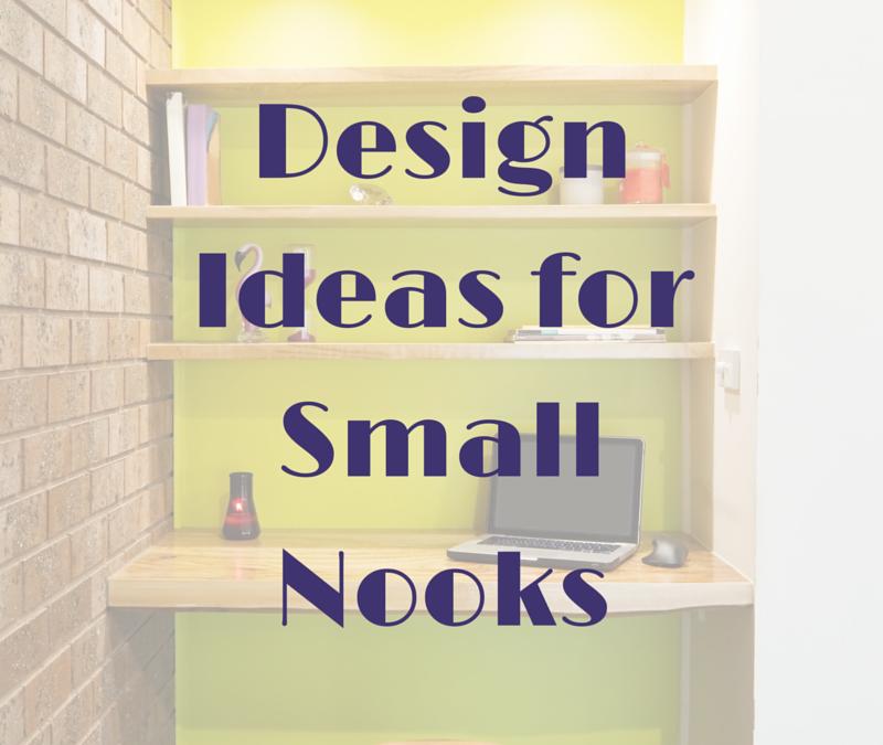 Design Ideas for Small Nooks